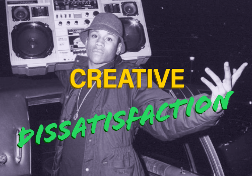 Creative Dissatisfaction